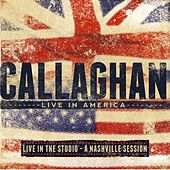 Play & Download Callaghan Live in America EP: Live in the Studio - A Nashville Session by Callaghan | Napster