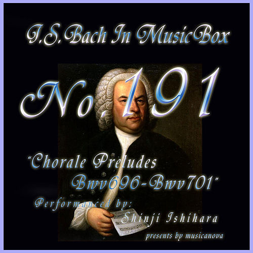 Play & Download Bach In Musical Box 191 / Chorale Preludes BWV696-BWV701 - EP by Shinji Ishihara | Napster