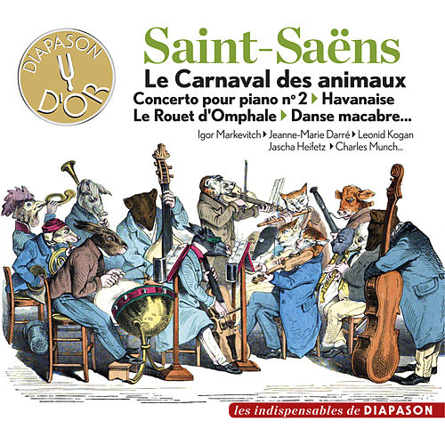 Play & Download Saint-Saëns: Le Carnaval des animaux, Concerto pour piano No. 2, Havanaise, Le rouet d'Omphale, Danse macabre... (Les indispensables de Diapason) by Various Artists | Napster