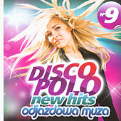 Play & Download Disco Polo New Hits No. 9 (Odjazdowa Muza) by Various Artists | Napster