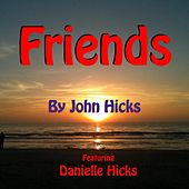 Play & Download Friends (feat. Danielle Hicks) by John Hicks | Napster