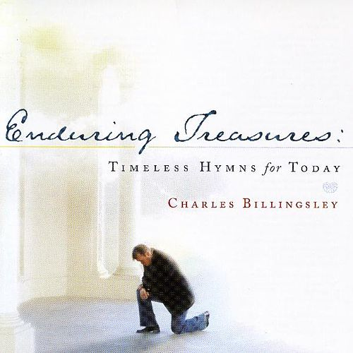 Enduring Treasures: Timeless Hymns for Today by Charles Billingsley