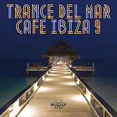 Trance Del Mar - Cafe Ibiza 9 by Various Artists