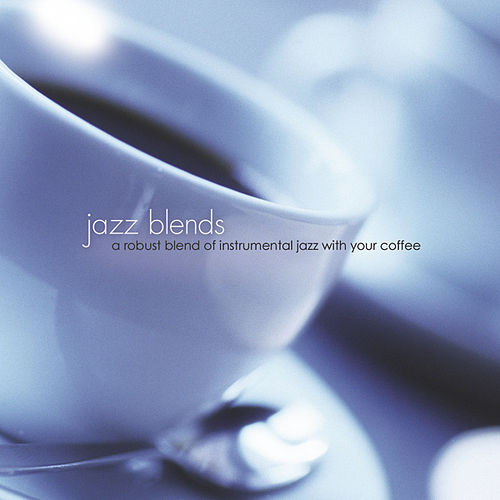 Jazz Blends: A Robust Blend Of Instrumental Jazz With Your Coffee by The Jeff Steinberg Jazz Ensemble