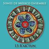 Play & Download 13 Baktun by Sones de Mexico Ensemble | Napster