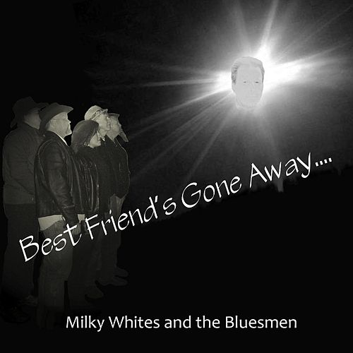 Best Friend's Gone Away by Milky Whites and the Bluesmen