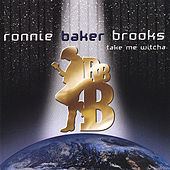 Play & Download Take Me Witcha by Ronnie Baker Brooks | Napster