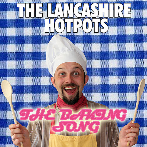 Play & Download The Baking Song by The Lancashire Hotpots | Napster