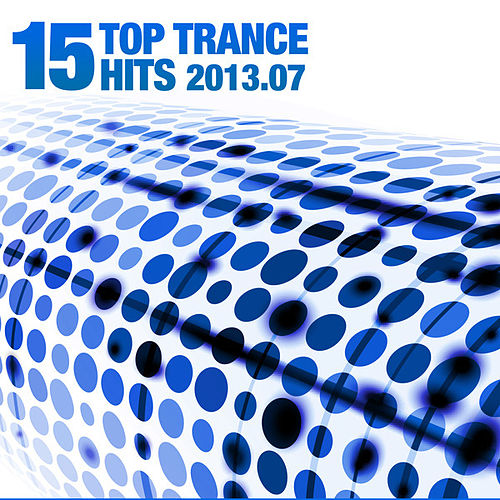 Play & Download 15 Top Trance Hits 2013.07 by Various Artists | Napster