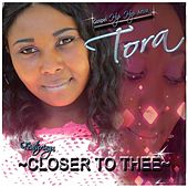 Play & Download Closer to Thee by Tora | Napster