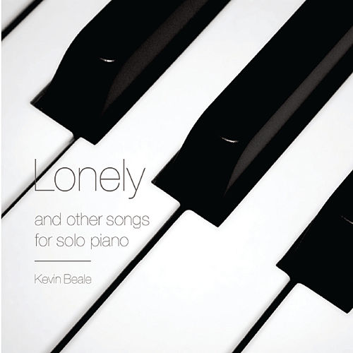 Lonely and Other Songs for Solo Piano by Kevin Beale