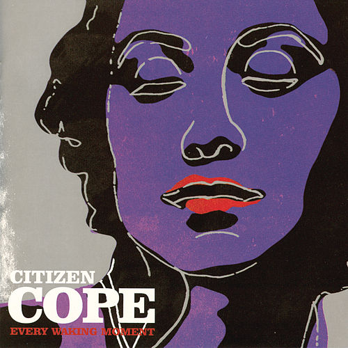 Every Waking Moment by Citizen Cope