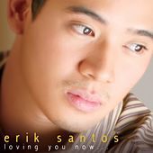 Loving You Now by Erik Santos