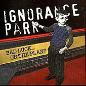 Play & Download Bad Luck...Or The Plan? by Ignorance Park | Napster