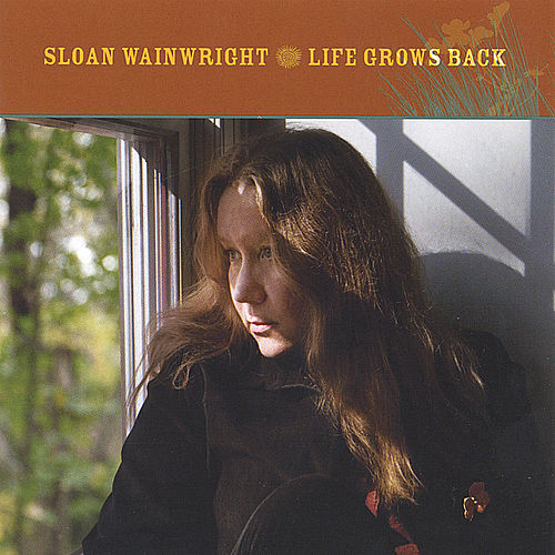 Play & Download Life Grows Back by Sloan Wainwright | Napster