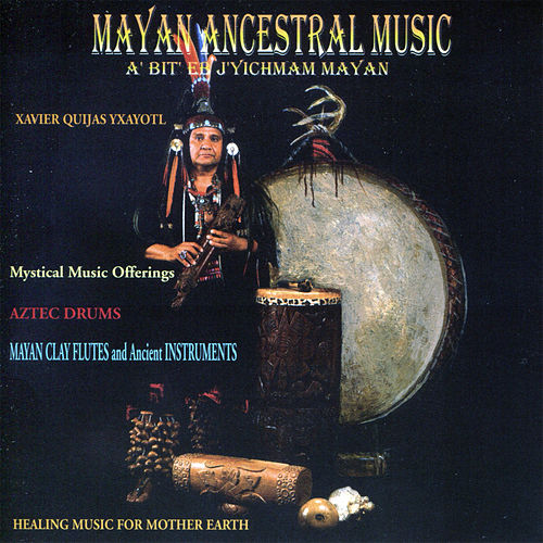 Play & Download Mayan Ancestral Music by Xavier Quijas Yxayotl | Napster