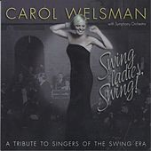 Play & Download Swing Ladies, Swing! A Tribute to Singers of the Swing Era by Carol Welsman | Napster