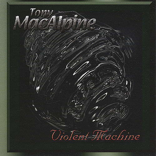 Play & Download Violent Machine by Tony MacAlpine | Napster