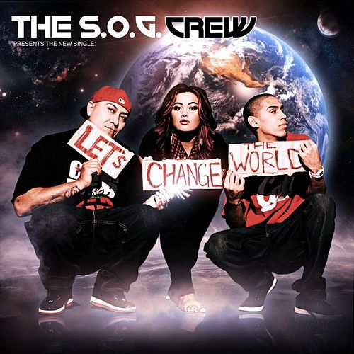 Let's Change the World - Single by The S.O.G. Crew