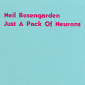 Just A Pack Of Neurons by Neil Rosengarden