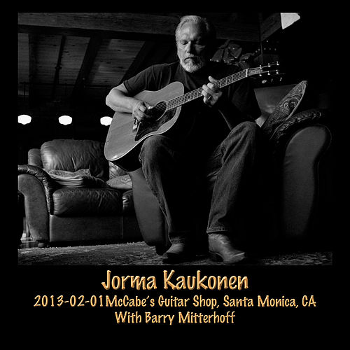 Play & Download 2013-02-01 Mccabe's Guitar Shop, Santa Monica, CA (Live) by Jorma Kaukonen | Napster