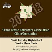 Play & Download 2013 Texas Music Educators Association (TMEA): North Crowley High School Varsity Men's Choir by Various Artists | Napster