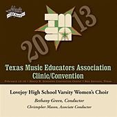 2013 Texas Music Educators Association (TMEA): Lovejoy High School Varsity Women's Choir by Various Artists
