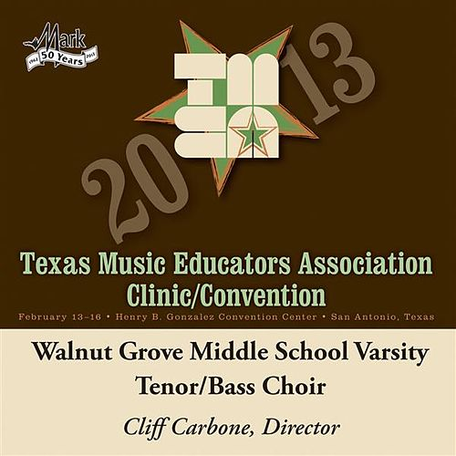 Play & Download 2013 Texas Music Educators Association (TMEA): Walnut Grove Middle School Varsity Tenor-Bass Choir by Walnut Grove Middle School Varsity Tenor | Napster