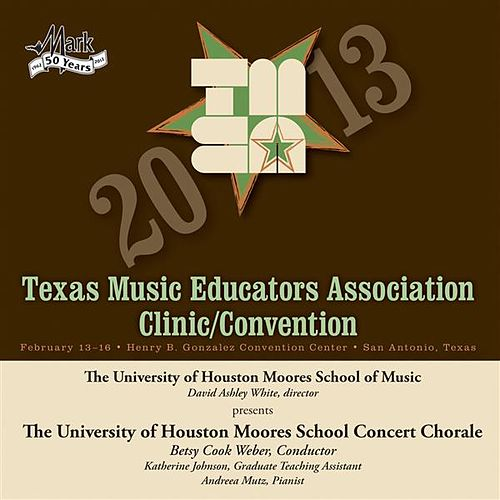 Play & Download 2013 Texas Music Educators Association (TMEA): University of Houston Moores School Concert Chorale by Various Artists | Napster