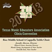 2013 Texas Music Educators Association (TMEA): Rice Middle School A Cappella Treble Choir by Various Artists