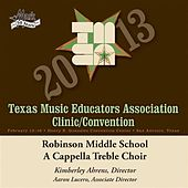 Play & Download 2013 Texas Music Educators Association (TMEA): Robinson Middle School A Cappella Treble Choir by Robinson Middle School A Capella Treble Choir | Napster