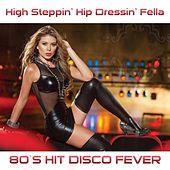 Play & Download High Steppin' Hip Dressing Fella (80's Hit Version) by Disco Fever | Napster
