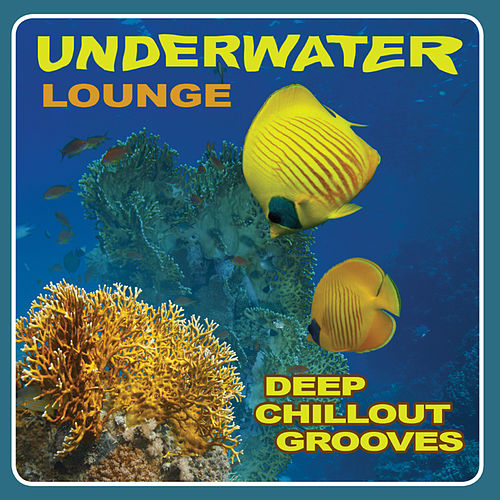 Underwater Lounge - Deep Chillout Grooves, Vol. 1 by Various Artists
