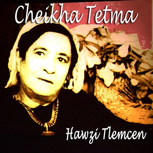 Play & Download Hawzi Tlemcen by Cheikha Tetma | Napster