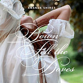 Play & Download Down Fell the Doves by Amanda Shires | Napster