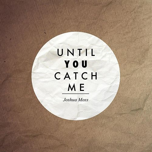Play & Download Until You Catch Me by Joshua Moss | Napster