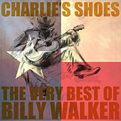 Charlie's Shoes: The Very Best of Billy Walker by Billy Walker