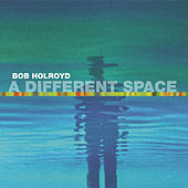A Different Space by Bob Holroyd