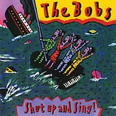Play & Download Shut Up And Sing! by The Bobs | Napster