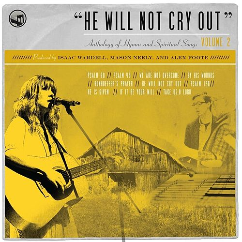 Play & Download He Will Not Cry Out: Anthology of Hymns and Spiritual Songs, Vol. 2 by Bifrost Arts | Napster