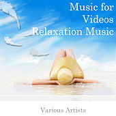 Play & Download Music for Videos: Relaxation Music by Various Artists | Napster