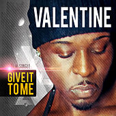 Give It to Me by Valentine (1)