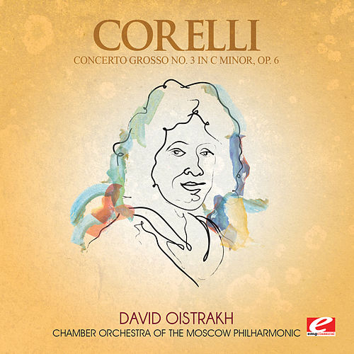 Play & Download Corelli: Concerto Grosso No. 3 in C Minor, Op. 6 (Digitally Remastered) by Chamber Orchestra of the Moscow Philharmonic | Napster
