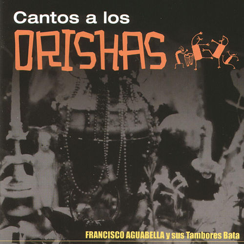 Play & Download Cantos A Los Orishas by Francisco Aguabella | Napster