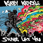 Play & Download Sounds Like You by Kirby Krackle | Napster