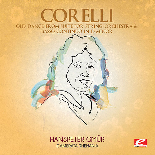 Play & Download Corelli: Old Dance from Suite for String Orchestra & Basso Continuo in D Minor (Digitally Remastered) by Camerata Rhenania | Napster