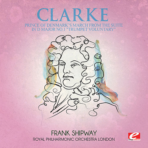 Play & Download Clarke: Prince of Denmark's March from the Suite in D Major No. 1 'Trumpet Voluntary' (Digitally Remastered) by Royal Philharmonic Orchestra | Napster