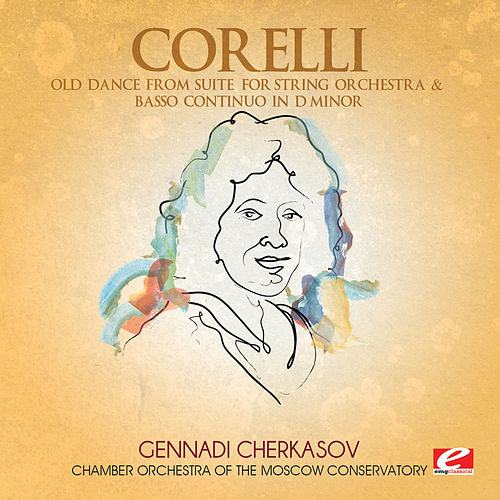 Play & Download Corelli: Old Dance from Suite for String Orchestra & Basso Continuo in D Minor (Digitally Remastered) by Chamber Orchestra of the Moscow Conservatory | Napster