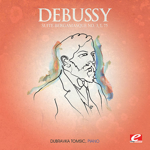 Play & Download Debussy: Suite Bergamasque No. 3, L. 75 'Clair de lune' (Digitally Remastered) by Dubravka Tomsic | Napster
