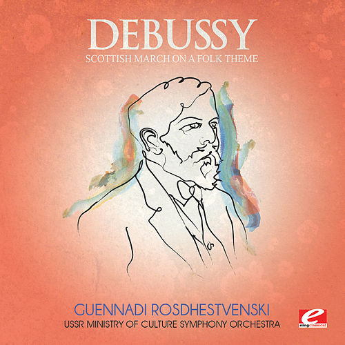 Play & Download Debussy: Scottish March on a Folk Theme (Digitally Remastered) by USSR Ministry of Culture Symphony Orchestra | Napster
